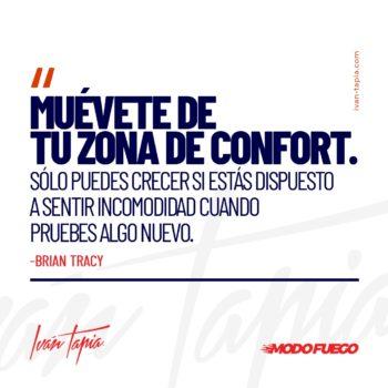 Muévete de tu zona de confort.